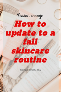 How to update to a fall skincare routine